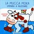 La Mucca Moka Impara a Nuotare Agostino Traini