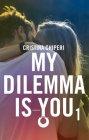 My Dilemma Is You vol. 1 - Cristina Chiperi