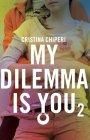 My Dilemma Is You vol. 2 - Cristina Chiperi