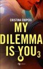 My Dilemma Is You. Vol.3 - Cristina Chiperi