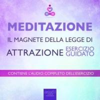 Meditazione - Il Magnete della Legge di Attrazione - Audiolibro Mp3 Paul L. Green