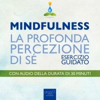 Mindfulness - La Profonda Percezione di Sé (AudioLibro Mp3) Michael Doody