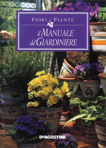 Fiori e Piante - Il Manuale del Giardiniere - Libro di De ...