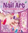 Nail Art - L'Arte di Decorare le Unghie Crealibri
