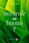 Naturale = Buono? Silvano Fuso