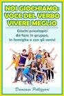 Noi Giochiamo: Voce del Verbo Vivere Meglio (eBook) Damiano Pellizzari