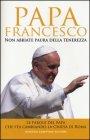 Non Abbiate Paura della Tenerezza Papa Francesco