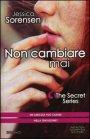 Non Cambiare Mai. The Secret Series - Jessica Sorensen