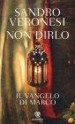 Non Dirlo. Il Vangelo di Marco - Sandro Veronesi