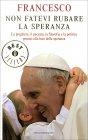 Non Fatevi Rubare la Speranza Francesco (Jorge Mario Bergoglio)