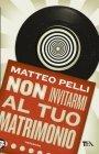 Non Invitarmi al Tuo Matrimonio (eBook) Matteo Pelli