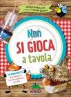 Non Si Gioca a Tavola Guido Quarzo Chiara Balzarotti