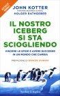 Il Nostro Iceberg si sta Sciogliendo John Kotter - Holger Rathgeber