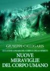 Nuove Meraviglie del Corpo Umano (eBook) Giuseppe Calligaris