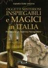 Oggetti Misteriosi, Inspiegabili e Magici in Italia Isabella Dalla Vecchia