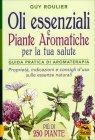 Oli Essenziali e Piante Aromatiche per la Tua Salute Guy Roulier