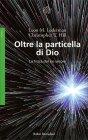 Oltre la Particella di Dio di Leon M. Lederman, Christopher T. Hill