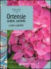 Ortensie, Azalee, Camelie e Altre Acidofile - Libro di Piero Lombardi