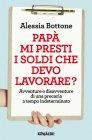 Papà Mi Presti i Soldi che Devo Lavorare? (eBook) Alessia Bottone