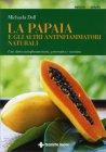 La Papaia e gli Altri Antinfiammatori Naturali Michaela Doll