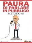 Paura di Parlare in Pubblico: Metodo 4S� (eBook) Giuseppe Franco