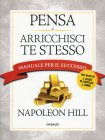 Pensa e Arricchisci Te Stesso - Manuale per il Successo Napoleon Hill