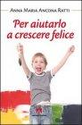 Per Aiutarlo a Crescere Felice Anna Maria Ancona Ratti