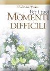 Per i Tuoi Momenti Difficili
