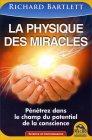 La Physique des Miracles Richard Bartlett
