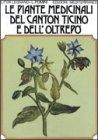 Le Piante Medicinali del Canton Ticino e dell'Oltrep�