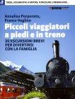 Piccoli Viaggiatori a Piedi e in Treno Annalisa Porporato e Franco Voglino