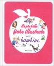 Le Piu' Belle Fiabe Illustrate per Bambine