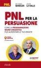 PNL per la Persuasione (eBook) Richard Bandler, John La Valle