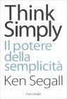Think Simply - Il Potere della Semplicità Ken Segall