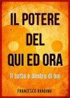 Il Potere del Qui ed Ora - eBook Francesco Bandinu