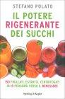 Il Potere Rigenerante dei Succhi - Di Stefano Polato