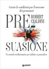 Pre-Suasione Robert B. Cialdini