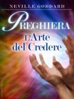 Preghiera - l'Arte del Credere (eBook) Neville Goddard