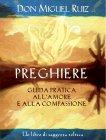 Preghiere - Guida Pratica all'Amore e alla Compassione (eBook) Don Miguel Ruiz