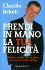 Prendi in Mano la Tua Felicità Claudio Belotti