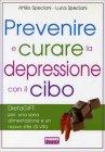 Prevenire e Curare la Depressione con il Cibo Attilio e Luca Speciani