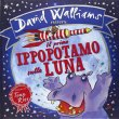 Il Primo Ippopotamo sulla Luna Tony Ross David Walliams