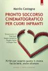 Pronto Soccorso Cinematografico per Cuori Infranti (eBook) Manlio Castagna