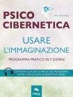 Psicocibernetica - Usare l'Immaginazione eBook