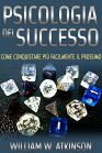 Psicologia del Successo (eBook) William Walker Atkinson
