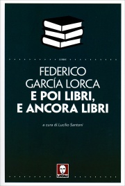 E Poi Libri e Ancora Libri Federico Garcia Lorca