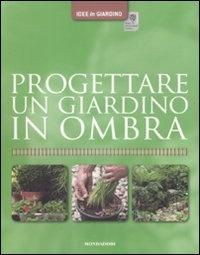 Progettare un Giardino in Ombra - Andrew Mikolajski