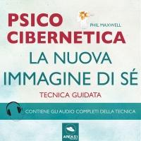 Psicocibernetica - La Nuova Immagine di Sé AudioLibro Mp3