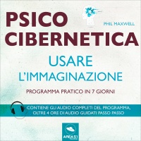 Psicocibernetica - Usare l'Immaginazione (Audiolibro Mp3)