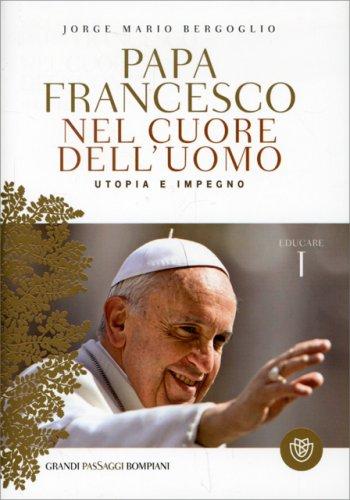 Francesco Dell Uomo Matrimonio : Papa francesco nel cuore dell uomo educare vol